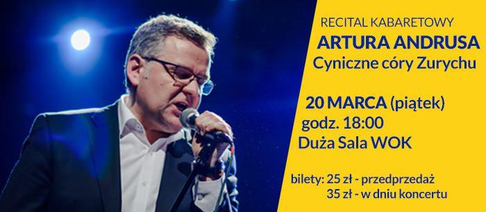 recital kabaretowy ARTURA ANDRUSA 20 marca WOK