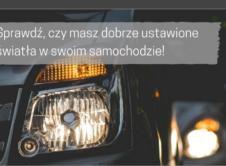 Zachęcamy do wzięcia udziału w akcji Światła. To możliwość bezpłatnej kontroli stanu oświetlenia w samochodzie oraz jego regulacji na jednej ze Stacji Kontroli Pojazdów działających w naszej gminie.